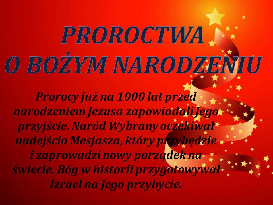Prorocy już na 1000 lat przed narodzeniem Jezusa zapowiadali Jego przyjście. Naród Wybrany oczekiwał nadejścia Mesjasza, który przybędzie i zaprowadzi