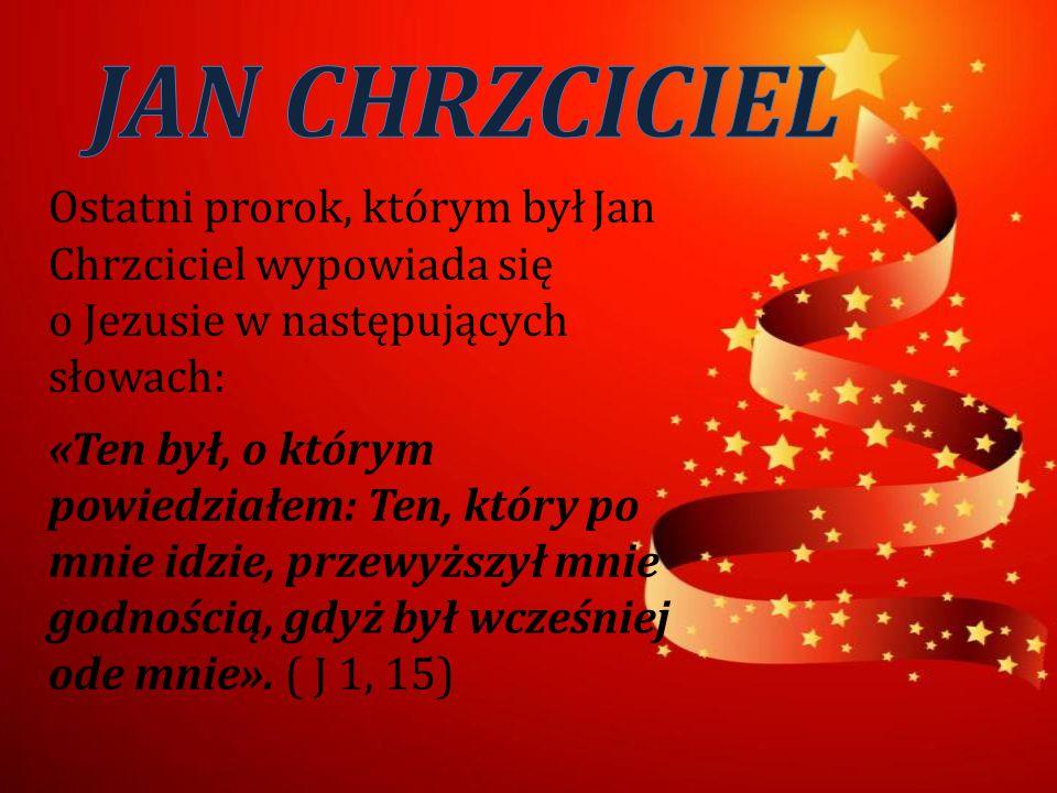 Ostatni prorok, którym był Jan Chrzciciel wypowiada się o Jezusie w następujących słowach: «Ten był, o którym powiedziałem: Ten, który po mnie idzie,