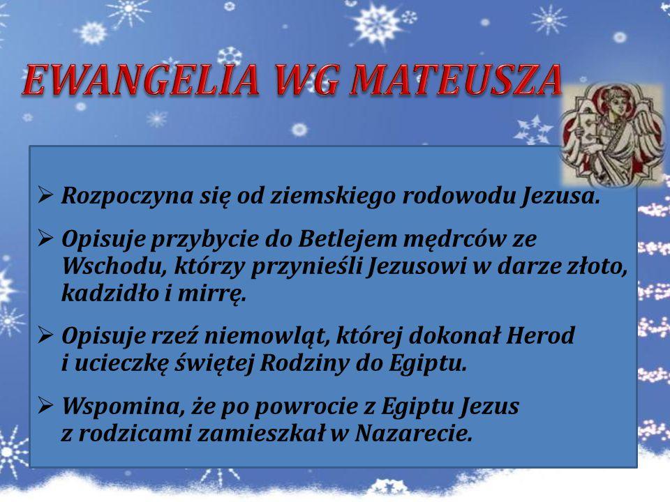  Rozpoczyna się od ziemskiego rodowodu Jezusa.  Opisuje przybycie do Betlejem mędrców ze Wschodu, którzy przynieśli Jezusowi w darze złoto, kadzidło
