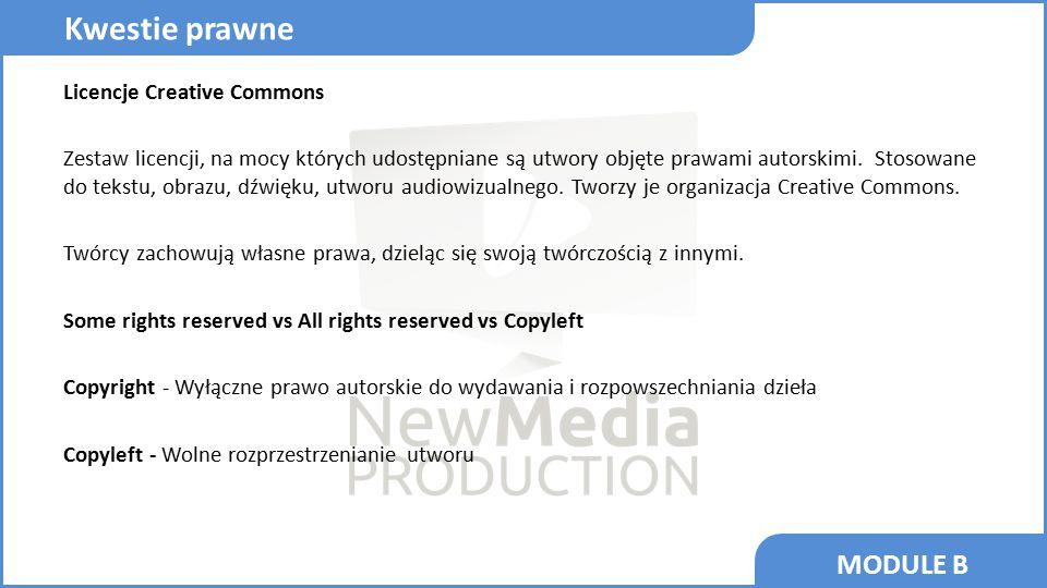 MODULE B Licencje Creative Commons Zestaw licencji, na mocy których udostępniane są utwory objęte prawami autorskimi. Stosowane do tekstu, obrazu, dźw