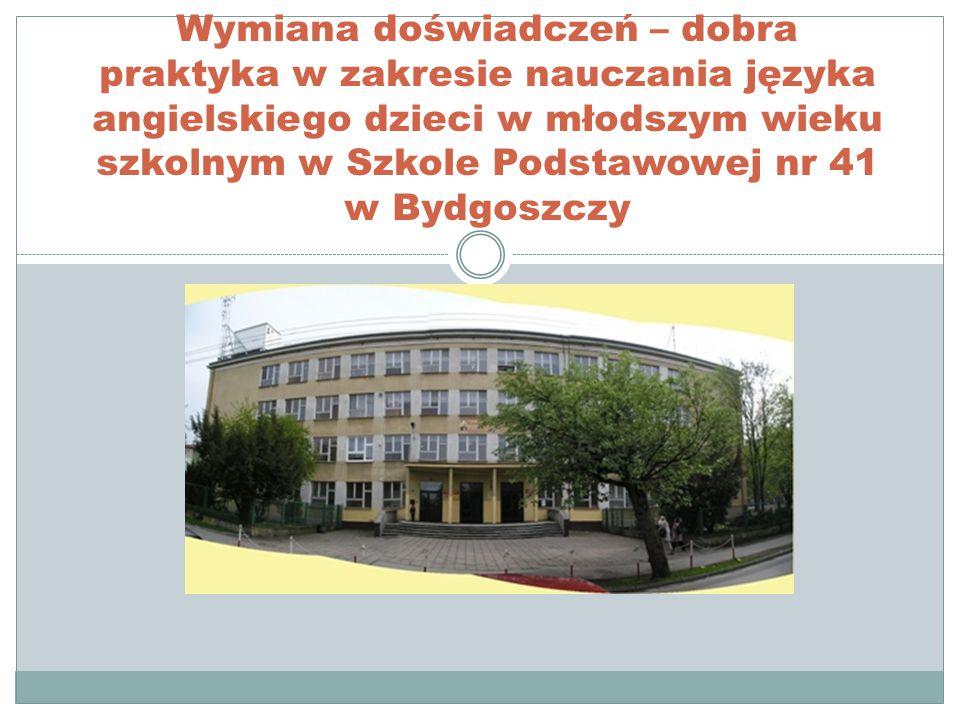 Wymiana doświadczeń – dobra praktyka w zakresie nauczania języka angielskiego dzieci w młodszym wieku szkolnym w Szkole Podstawowej nr 41 w Bydgoszczy
