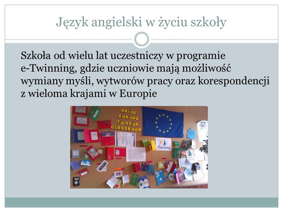 Język angielski w życiu szkoły Szkoła od wielu lat uczestniczy w programie e-Twinning, gdzie uczniowie mają możliwość wymiany myśli, wytworów pracy oraz korespondencji z wieloma krajami w Europie