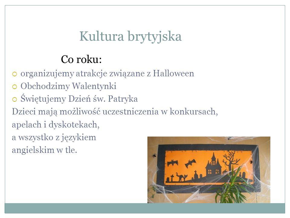 Kultura brytyjska Co roku:  organizujemy atrakcje związane z Halloween  Obchodzimy Walentynki  Świętujemy Dzień św.