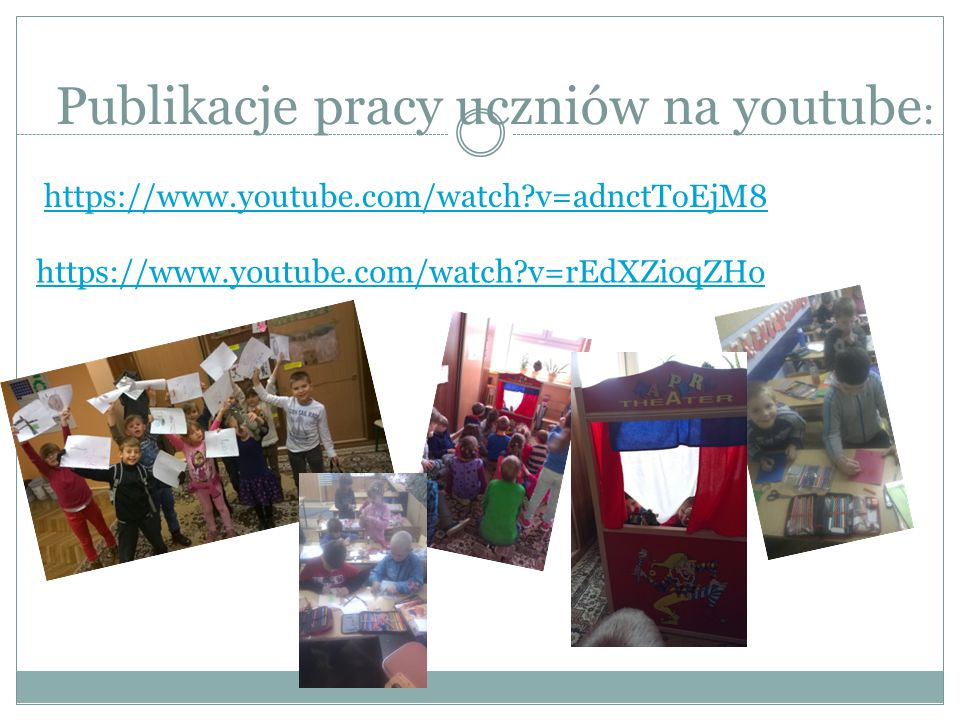 Publikacje pracy uczniów na youtube : https://www.youtube.com/watch?v=adnctToEjM8 https://www.youtube.com/watch?v=rEdXZioqZHo
