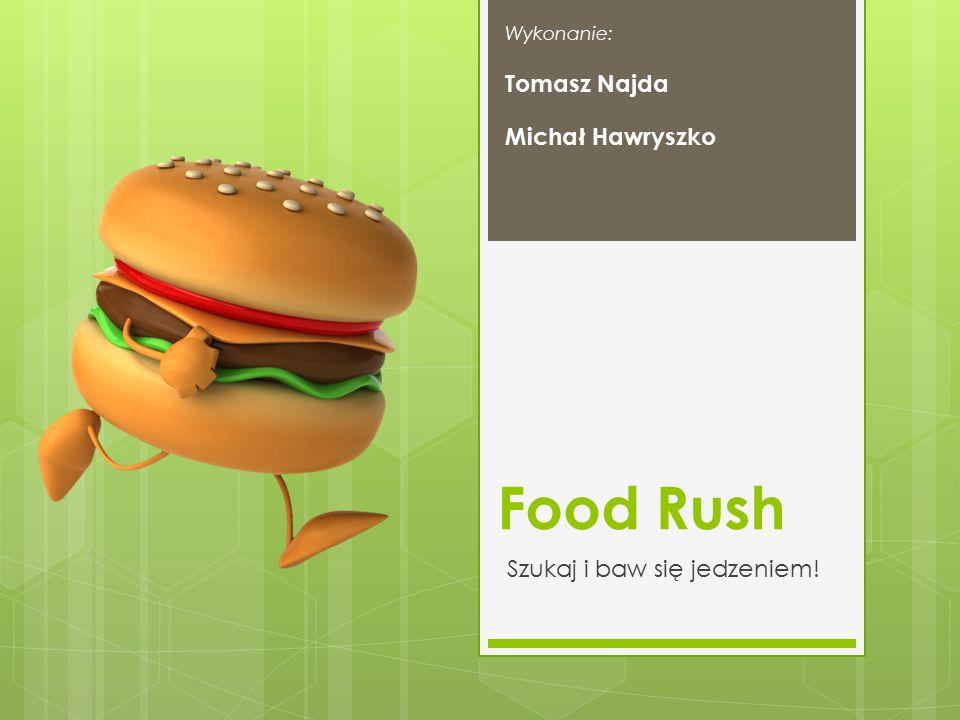 Food Rush Szukaj i baw się jedzeniem! Wykonanie: Tomasz Najda Michał Hawryszko
