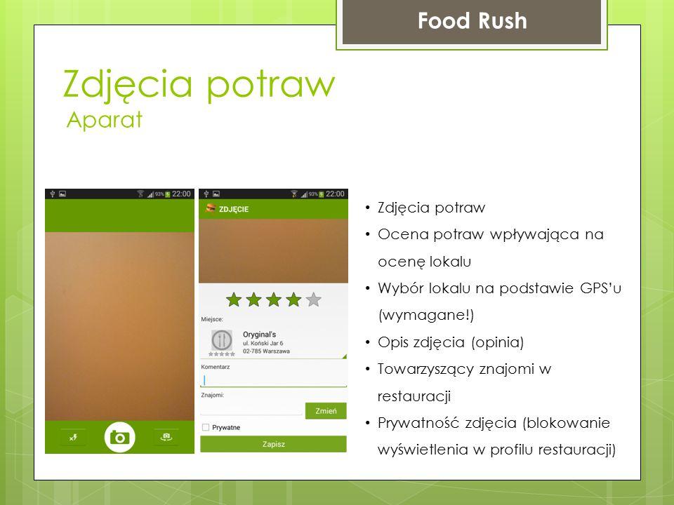 Zdjęcia potraw Food Rush Aparat Zdjęcia potraw Ocena potraw wpływająca na ocenę lokalu Wybór lokalu na podstawie GPS'u (wymagane!) Opis zdjęcia (opinia) Towarzyszący znajomi w restauracji Prywatność zdjęcia (blokowanie wyświetlenia w profilu restauracji)