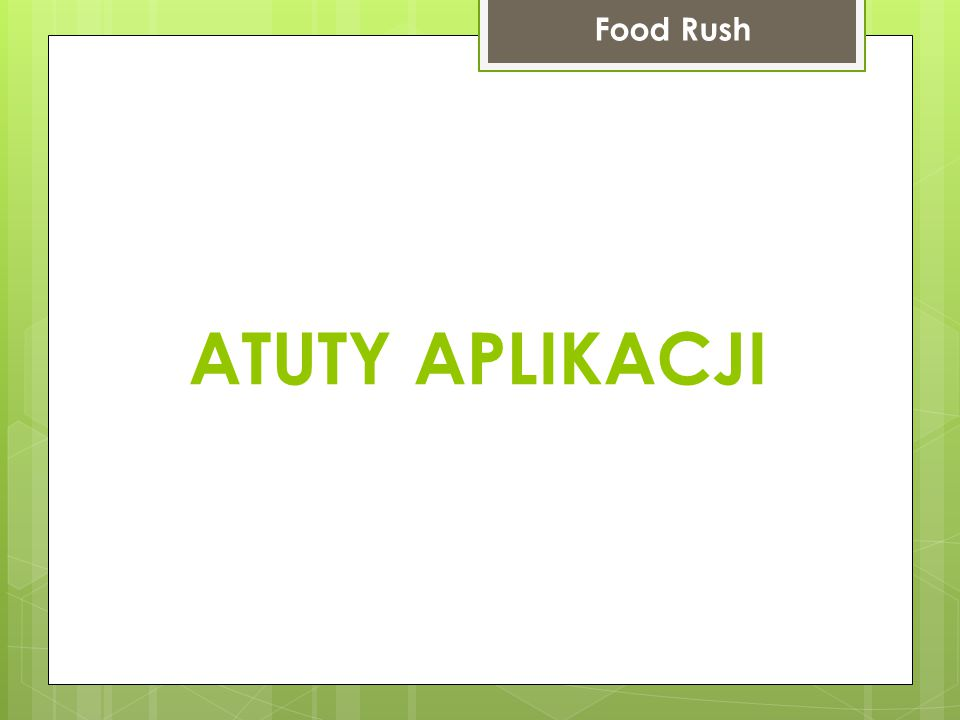 ATUTY APLIKACJI Food Rush