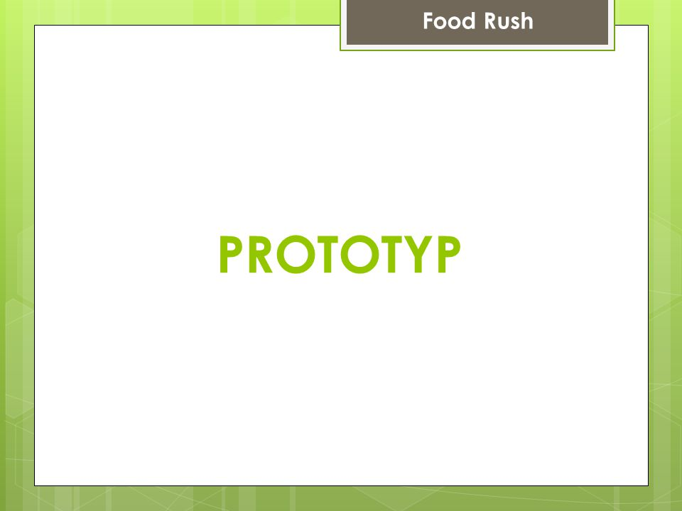 PROTOTYP Food Rush