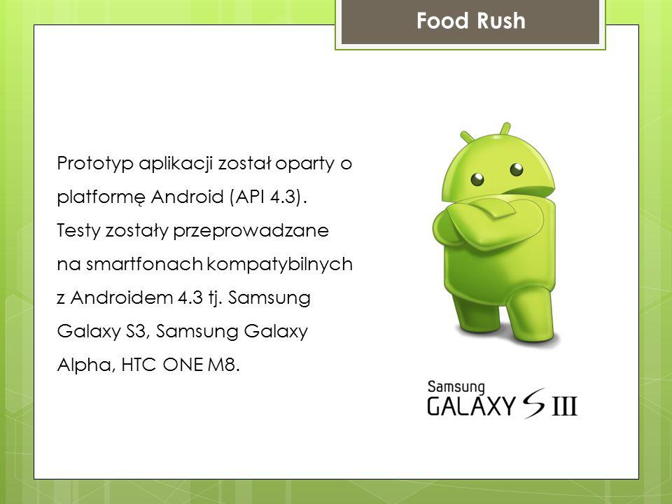 Prototyp aplikacji został oparty o platformę Android (API 4.3). Testy zostały przeprowadzane na smartfonach kompatybilnych z Androidem 4.3 tj. Samsung