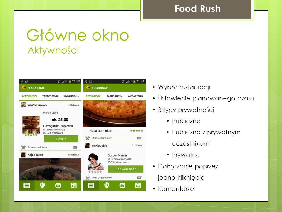 Główne okno Food Rush Zdjęcia Zdjęcia potraw Wymagane potwierdzenie lokalizacji poprzez GPS Ocena potrawy wpływająca na ocenę lokalu Możliwość dodania towarzyszących nam znajomych Opis zdjęcia (Opinia) Komentarze