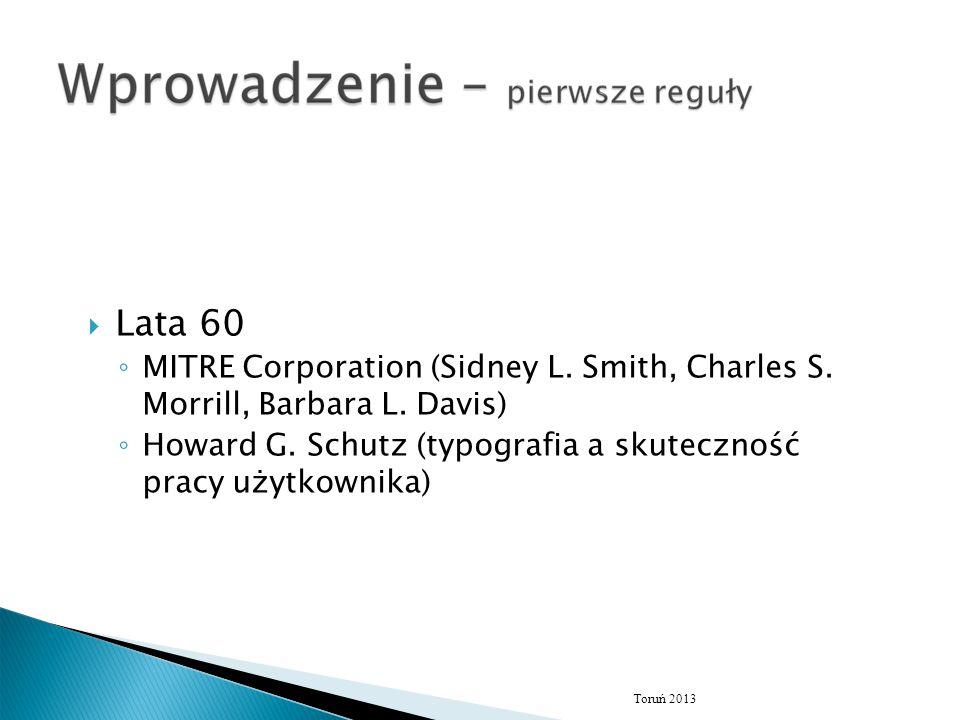  Lata 60 ◦ MITRE Corporation (Sidney L. Smith, Charles S. Morrill, Barbara L. Davis) ◦ Howard G. Schutz (typografia a skuteczność pracy użytkownika)