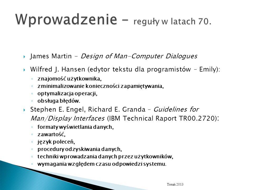  James Martin - Design of Man-Computer Dialogues  Wilfred J. Hansen (edytor tekstu dla programistów – Emily): ◦ znajomość użytkownika, ◦ zminimalizo
