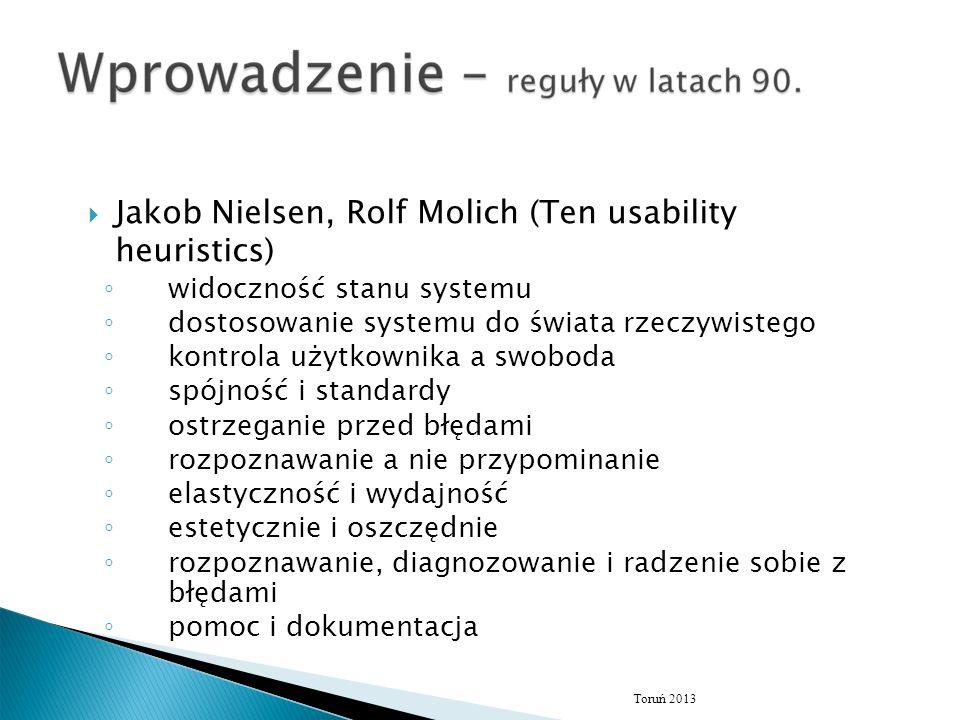  Jakob Nielsen, Rolf Molich (Ten usability heuristics) ◦ widoczność stanu systemu ◦ dostosowanie systemu do świata rzeczywistego ◦ kontrola użytkowni