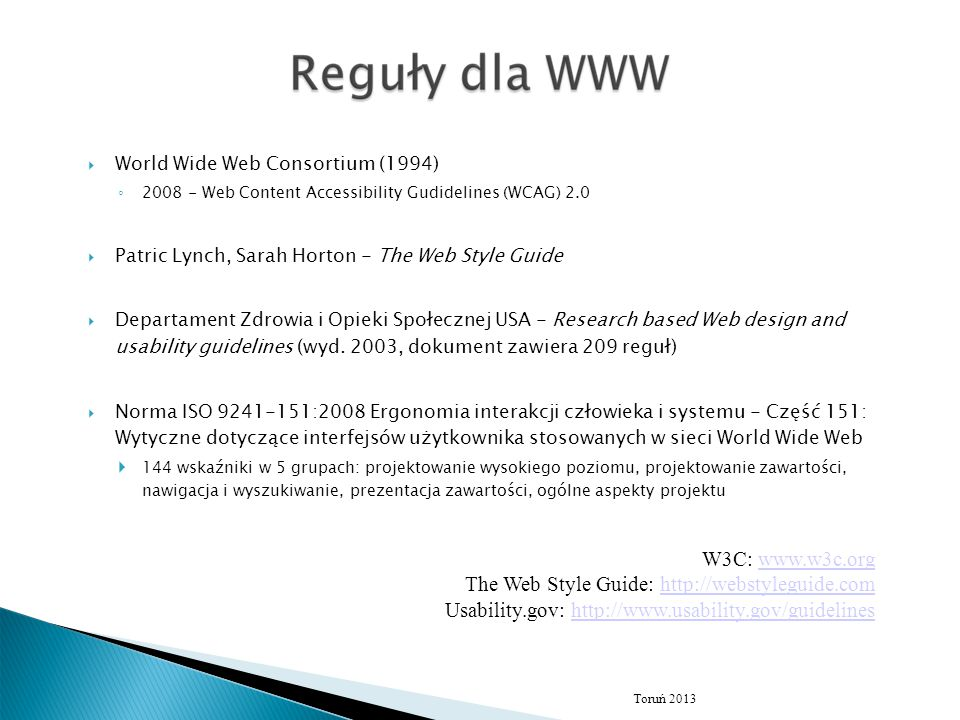  World Wide Web Consortium (1994) ◦ 2008 - Web Content Accessibility Gudidelines (WCAG) 2.0  Patric Lynch, Sarah Horton - The Web Style Guide  Depa