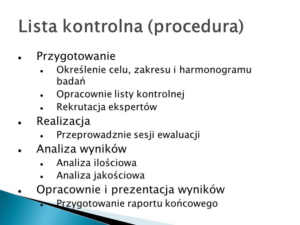 Lista kontrolna (procedura) Przygotowanie Określenie celu, zakresu i harmonogramu badań Opracownie listy kontrolnej Rekrutacja ekspertów Realizacja Pr