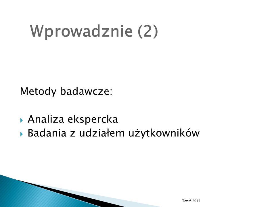 Metody badawcze:  Analiza ekspercka  Badania z udziałem użytkowników Toruń 2013 Wprowadznie (2)