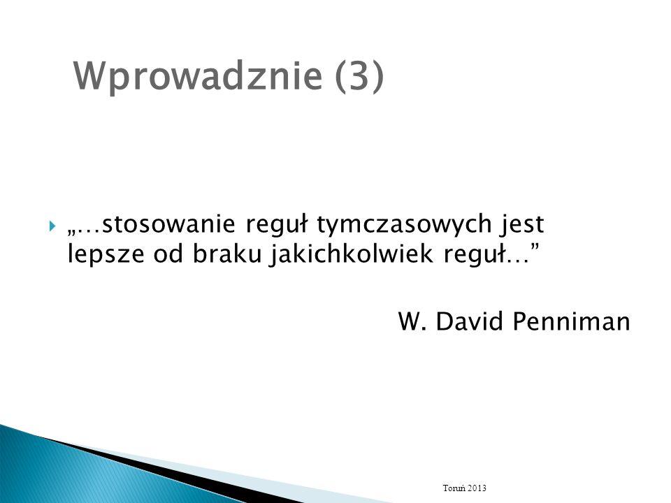 """ """"…stosowanie reguł tymczasowych jest lepsze od braku jakichkolwiek reguł…"""" W. David Penniman Toruń 2013 Wprowadznie (3)"""