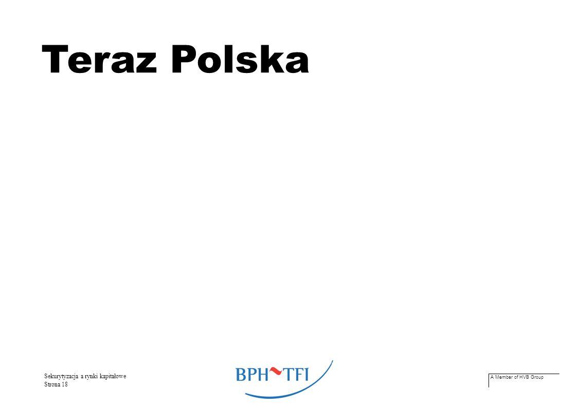 A Member of HVB Group Sekurytyzacja a rynki kapitałowe Strona 18 Teraz Polska