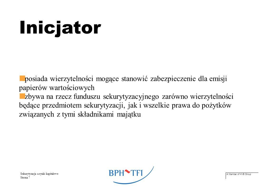 A Member of HVB Group Sekurytyzacja a rynki kapitałowe Strona 7 Inicjator posiada wierzytelności mogące stanowić zabezpieczenie dla emisji papierów wa