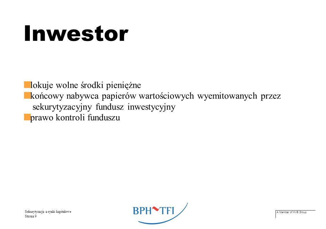 A Member of HVB Group Sekurytyzacja a rynki kapitałowe Strona 9 Inwestor lokuje wolne środki pieniężne końcowy nabywca papierów wartościowych wyemitow