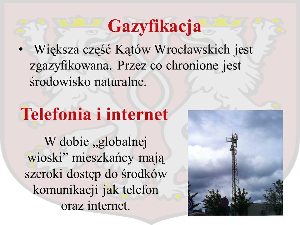 """Gazyfikacja Większa część Kątów Wrocławskich jest zgazyfikowana. Przez co chronione jest środowisko naturalne. Telefonia i internet W dobie """"globalnej"""