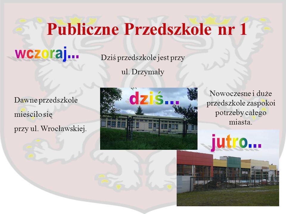 Publiczne Przedszkole nr 1 Dawne przedszkole mieściło się przy ul. Wrocławskiej. Dziś przedszkole jest przy ul. Drzymały Nowoczesne i duże przedszkole
