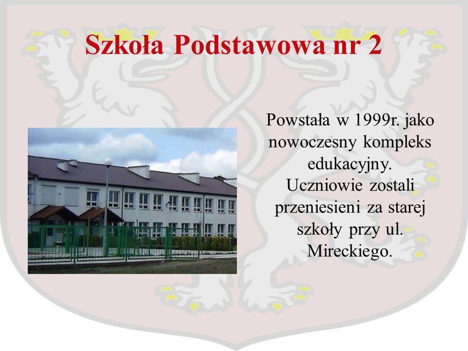Szkoła Podstawowa nr 2 Powstała w 1999r. jako nowoczesny kompleks edukacyjny. Uczniowie zostali przeniesieni za starej szkoły przy ul. Mireckiego.