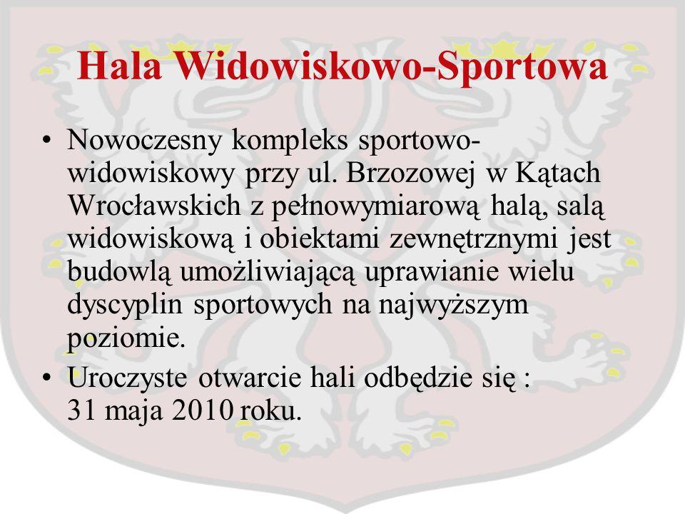 Hala Widowiskowo-Sportowa Nowoczesny kompleks sportowo- widowiskowy przy ul. Brzozowej w Kątach Wrocławskich z pełnowymiarową halą, salą widowiskową i