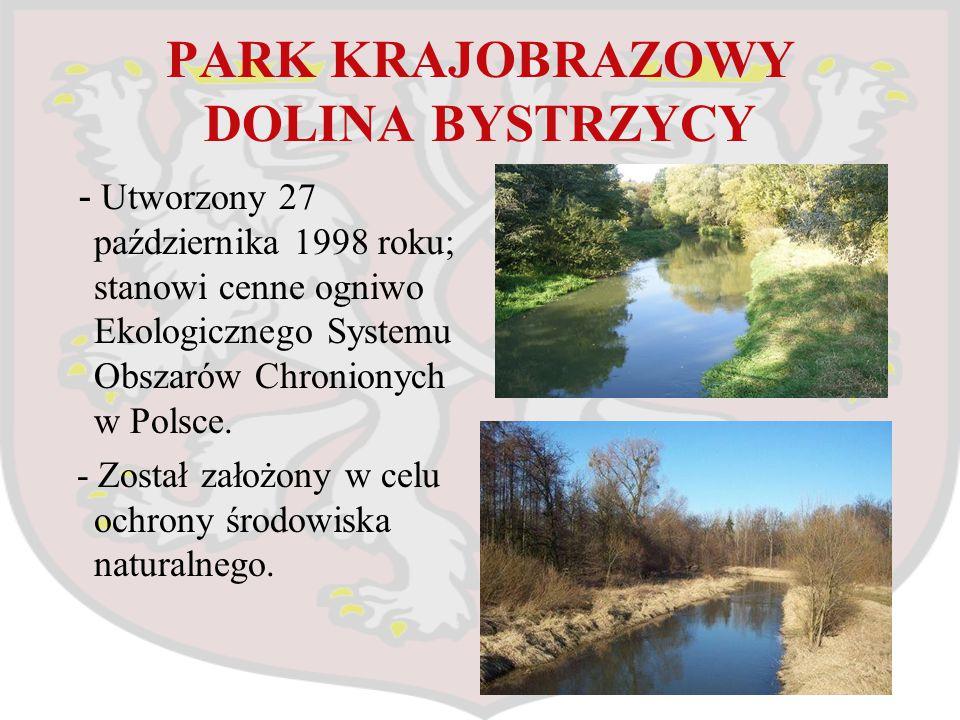 PARK KRAJOBRAZOWY DOLINA BYSTRZYCY - Utworzony 27 października 1998 roku; stanowi cenne ogniwo Ekologicznego Systemu Obszarów Chronionych w Polsce. -