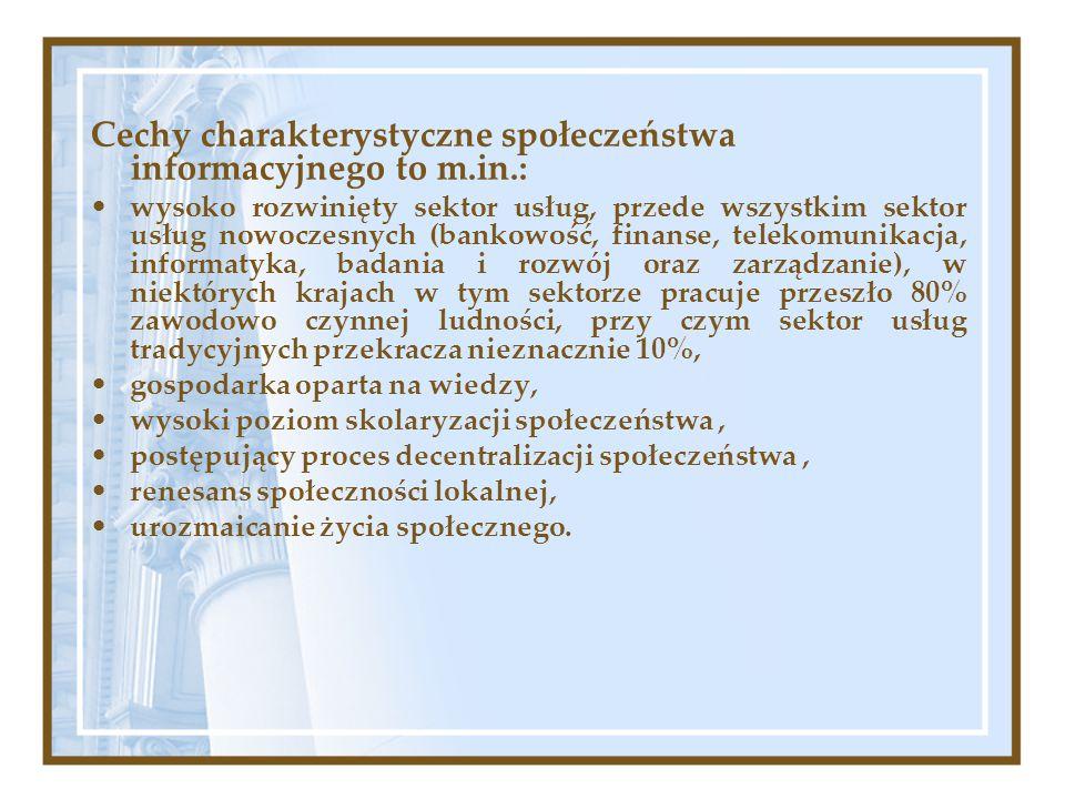Cechy charakterystyczne społeczeństwa informacyjnego to m.in.: wysoko rozwinięty sektor usług, przede wszystkim sektor usług nowoczesnych (bankowość,