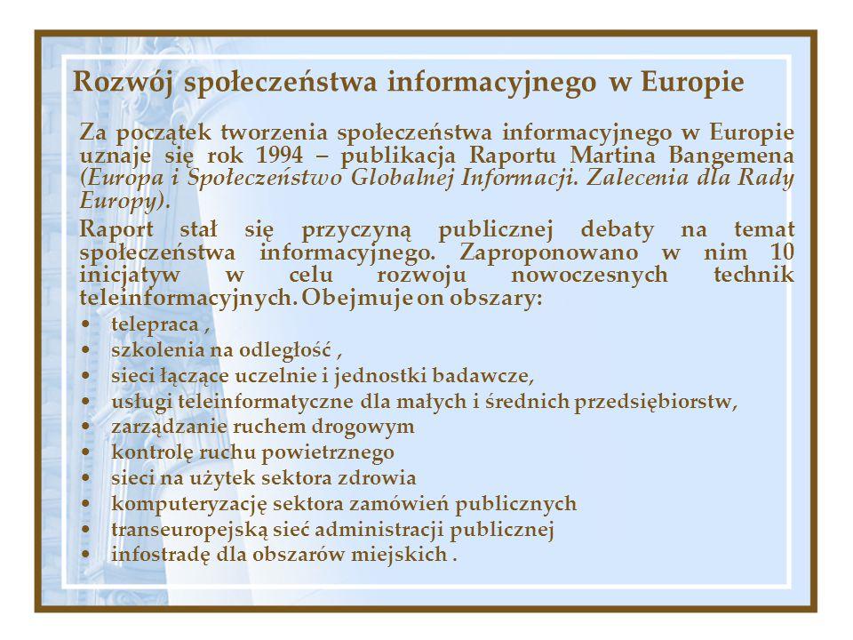Rozwój społeczeństwa informacyjnego w Europie Za początek tworzenia społeczeństwa informacyjnego w Europie uznaje się rok 1994 – publikacja Raportu Ma