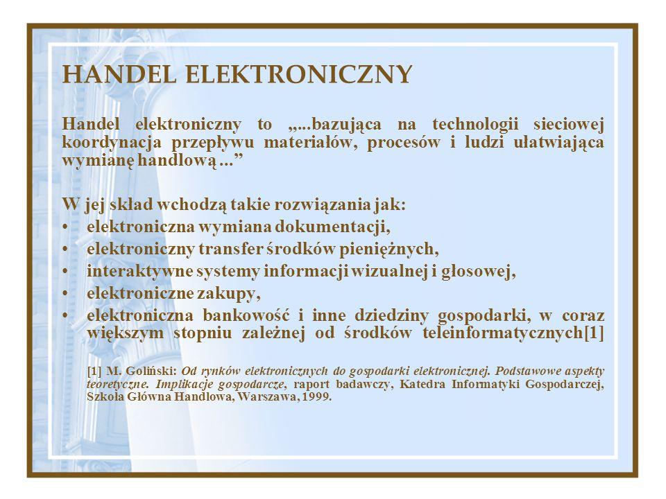 """HANDEL ELEKTRONICZNY Handel elektroniczny to """"...bazująca na technologii sieciowej koordynacja przepływu materiałów, procesów i ludzi ułatwiająca wymi"""