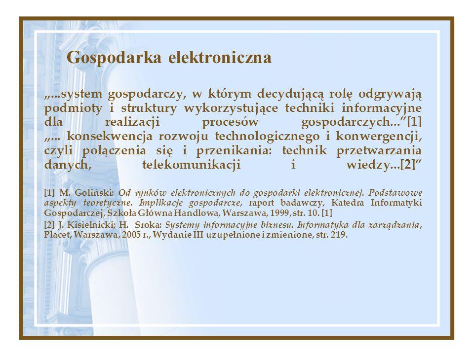 """Gospodarka elektroniczna """"...system gospodarczy, w którym decydującą rolę odgrywają podmioty i struktury wykorzystujące techniki informacyjne dla real"""