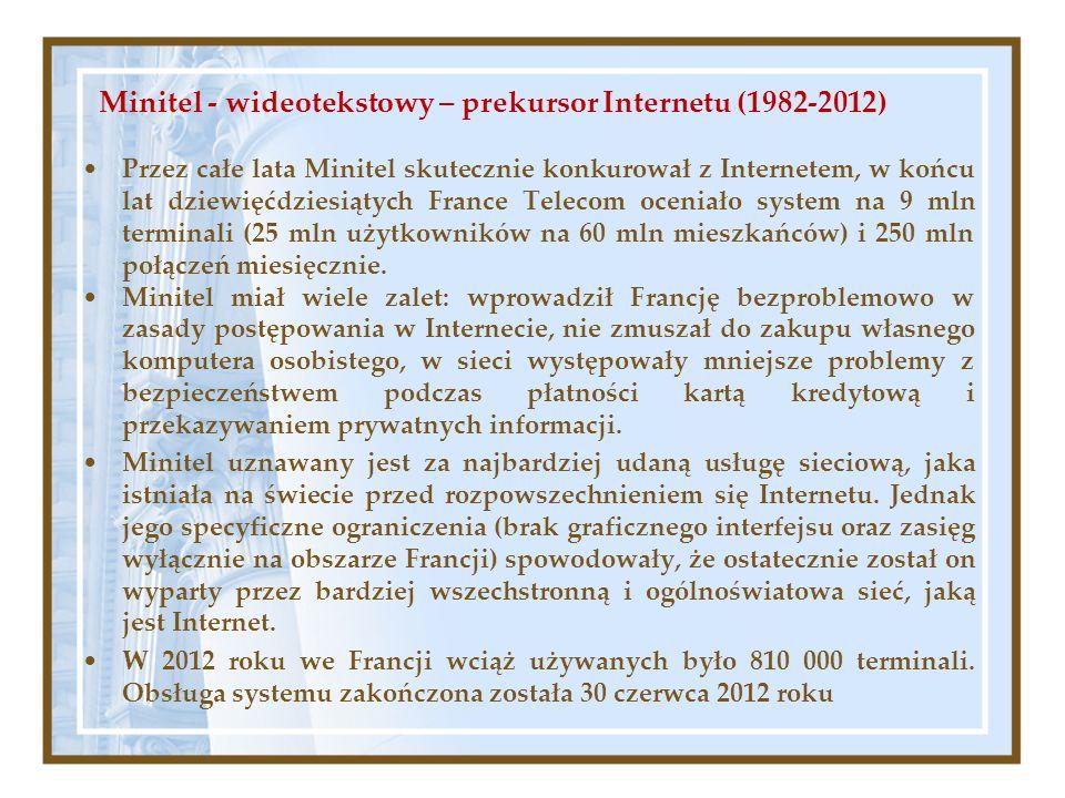 Minitel - wideotekstowy – prekursor Internetu (1982-2012) Przez całe lata Minitel skutecznie konkurował z Internetem, w końcu lat dziewięćdziesiątych