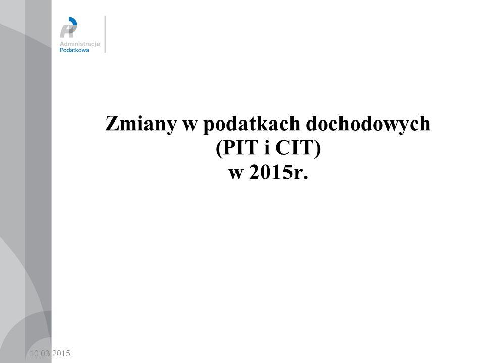 10.03.2015 Zmiany w podatkach dochodowych (PIT i CIT) w 2015r.