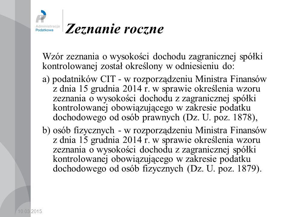 10.03.2015 Zeznanie roczne Wzór zeznania o wysokości dochodu zagranicznej spółki kontrolowanej został określony w odniesieniu do: a) podatników CIT - w rozporządzeniu Ministra Finansów z dnia 15 grudnia 2014 r.