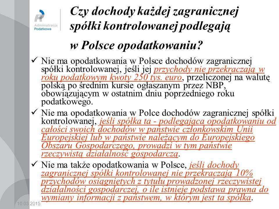 10.03.2015 Czy dochody każdej zagranicznej spółki kontrolowanej podlegają w Polsce opodatkowaniu.