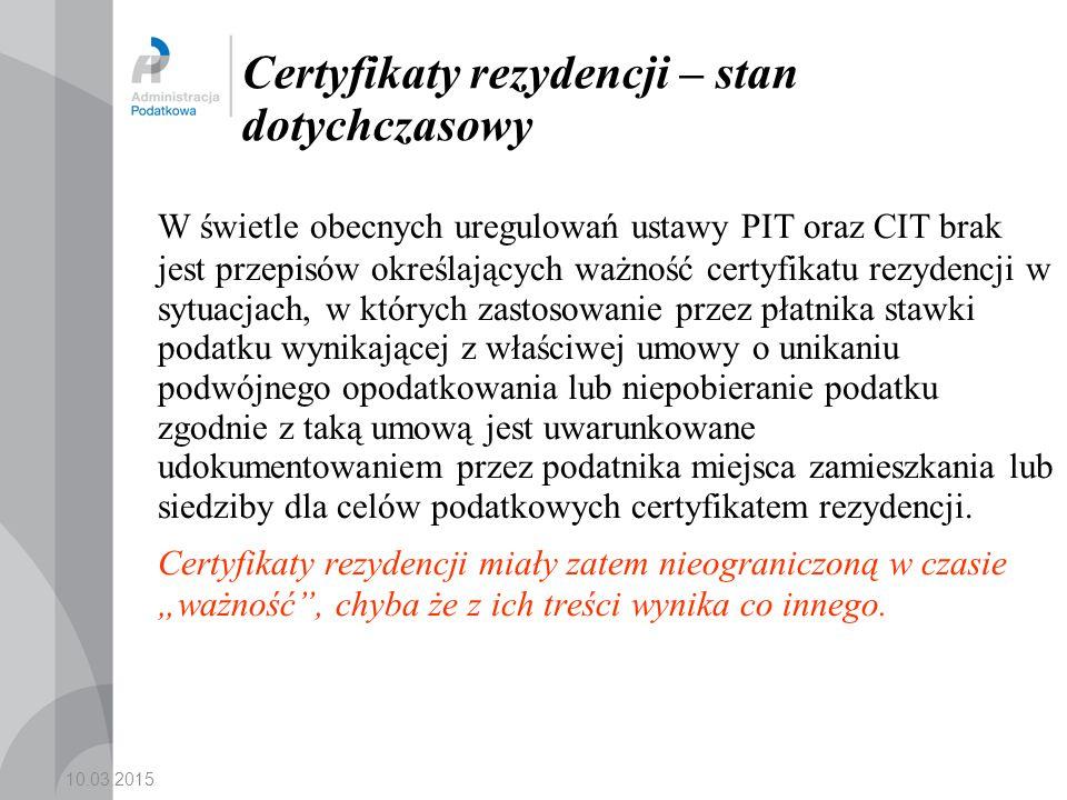 10.03.2015 Certyfikaty rezydencji – stan dotychczasowy W świetle obecnych uregulowań ustawy PIT oraz CIT brak jest przepisów określających ważność certyfikatu rezydencji w sytuacjach, w których zastosowanie przez płatnika stawki podatku wynikającej z właściwej umowy o unikaniu podwójnego opodatkowania lub niepobieranie podatku zgodnie z taką umową jest uwarunkowane udokumentowaniem przez podatnika miejsca zamieszkania lub siedziby dla celów podatkowych certyfikatem rezydencji.