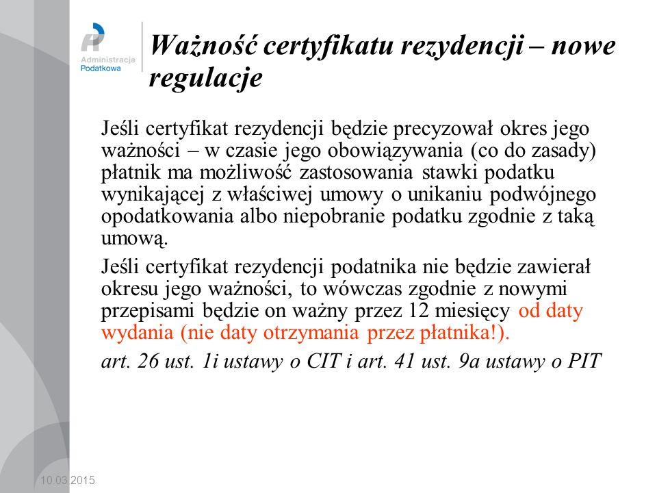 10.03.2015 Ważność certyfikatu rezydencji – nowe regulacje Jeśli certyfikat rezydencji będzie precyzował okres jego ważności – w czasie jego obowiązywania (co do zasady) płatnik ma możliwość zastosowania stawki podatku wynikającej z właściwej umowy o unikaniu podwójnego opodatkowania albo niepobranie podatku zgodnie z taką umową.