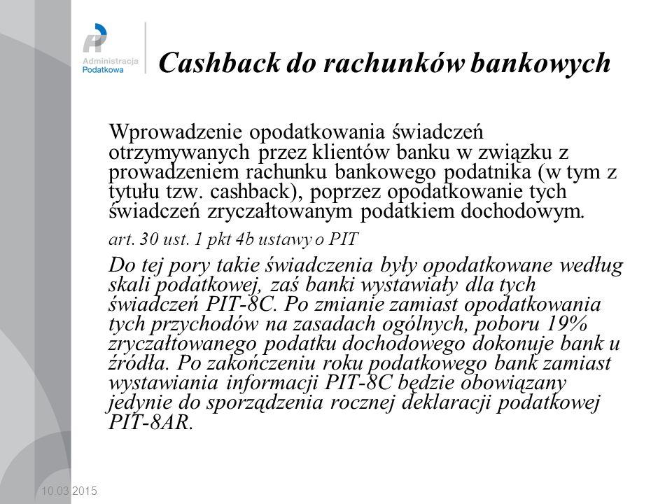 10.03.2015 Cashback do rachunków bankowych Wprowadzenie opodatkowania świadczeń otrzymywanych przez klientów banku w związku z prowadzeniem rachunku bankowego podatnika (w tym z tytułu tzw.