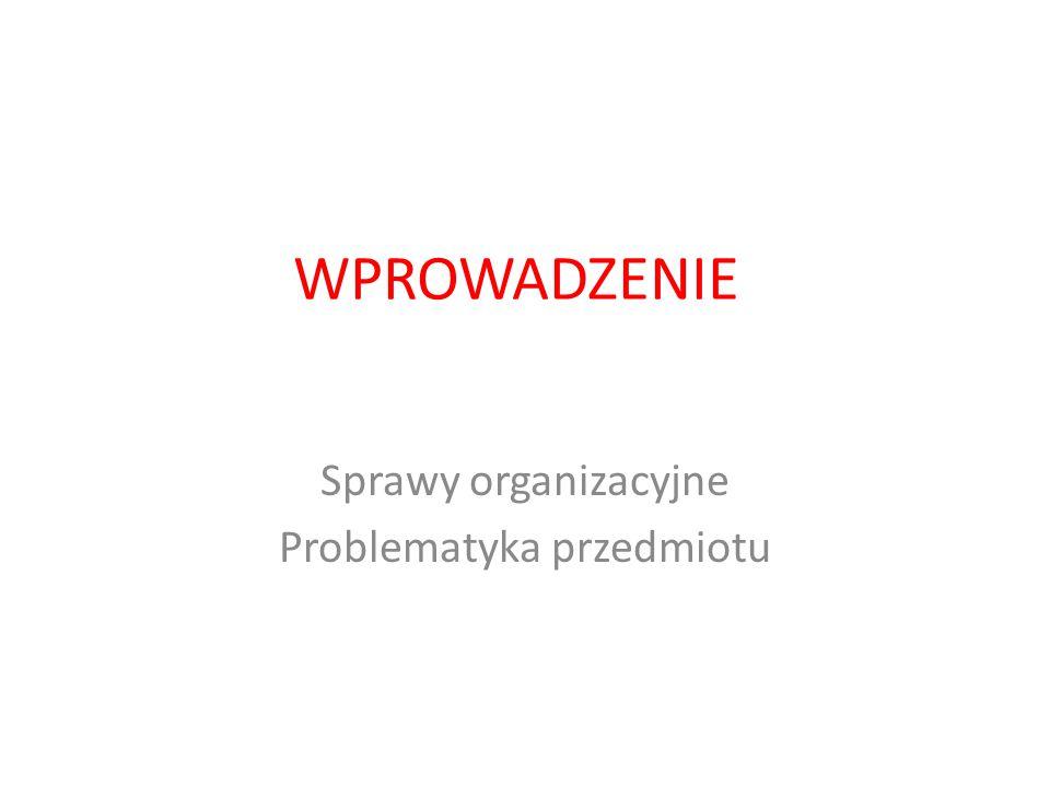 WPROWADZENIE Sprawy organizacyjne Problematyka przedmiotu