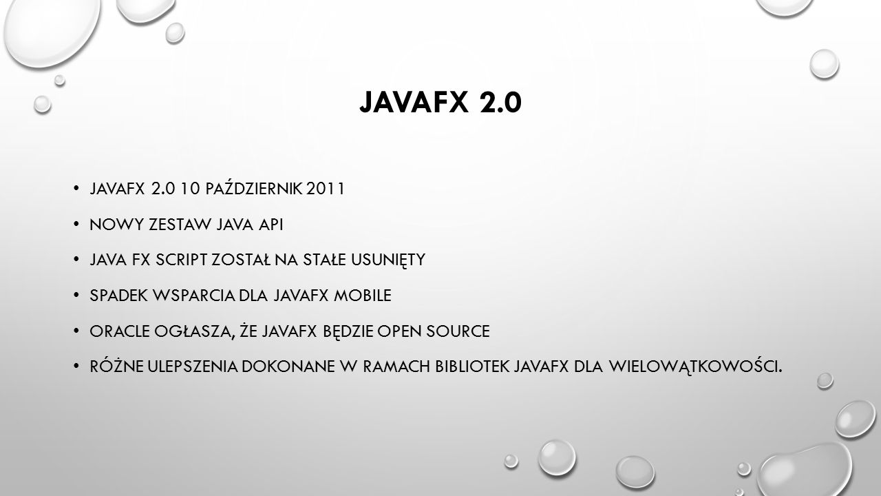 JAVAFX 2.0 JAVAFX 2.0 10 PAŹDZIERNIK 2011 NOWY ZESTAW JAVA API JAVA FX SCRIPT ZOSTAŁ NA STAŁE USUNIĘTY SPADEK WSPARCIA DLA JAVAFX MOBILE ORACLE OGŁASZ