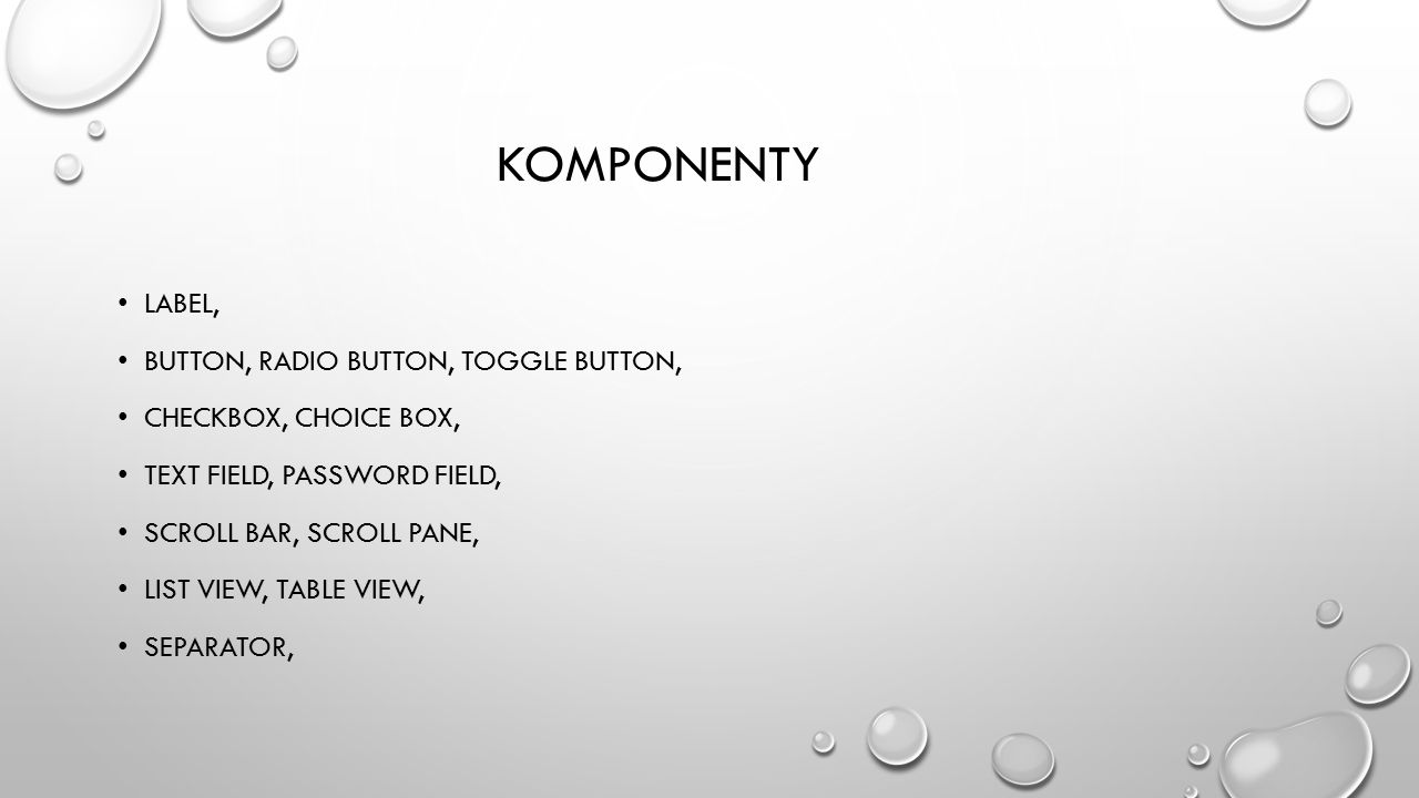KOMPONENTY LABEL, BUTTON, RADIO BUTTON, TOGGLE BUTTON, CHECKBOX, CHOICE BOX, TEXT FIELD, PASSWORD FIELD, SCROLL BAR, SCROLL PANE, LIST VIEW, TABLE VIEW, SEPARATOR,