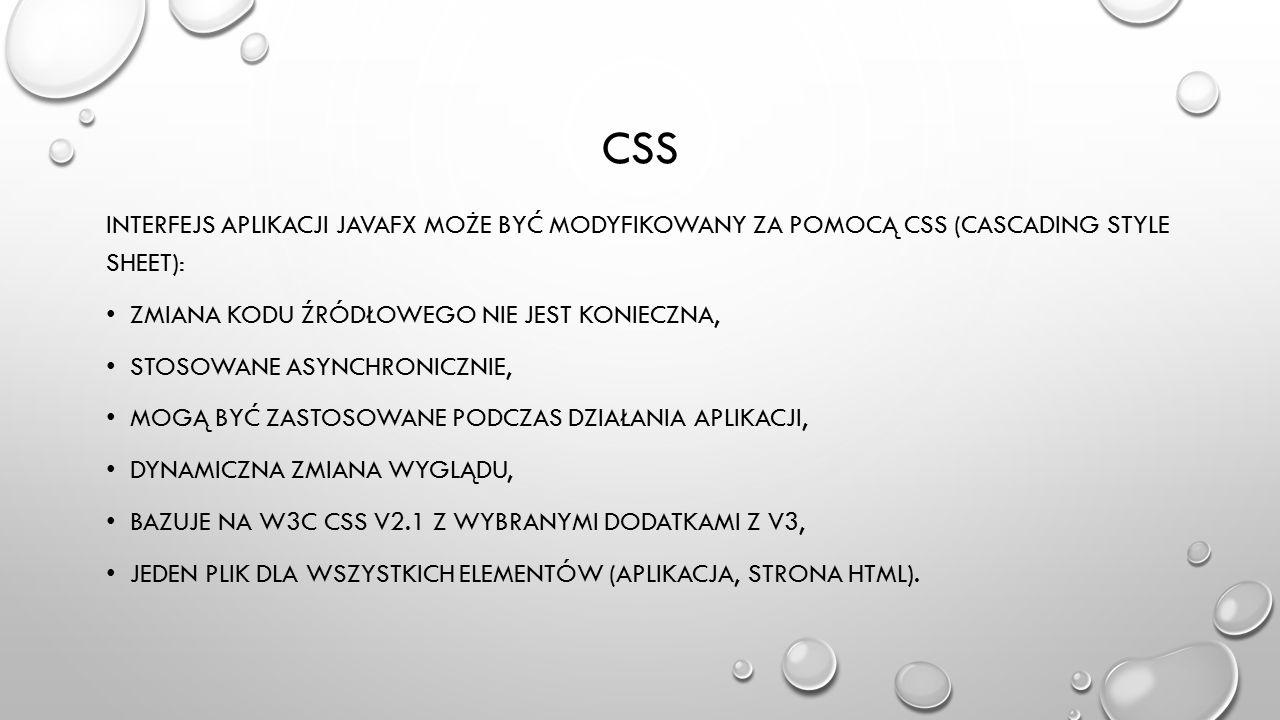 CSS INTERFEJS APLIKACJI JAVAFX MOŻE BYĆ MODYFIKOWANY ZA POMOCĄ CSS (CASCADING STYLE SHEET): ZMIANA KODU ŹRÓDŁOWEGO NIE JEST KONIECZNA, STOSOWANE ASYNC