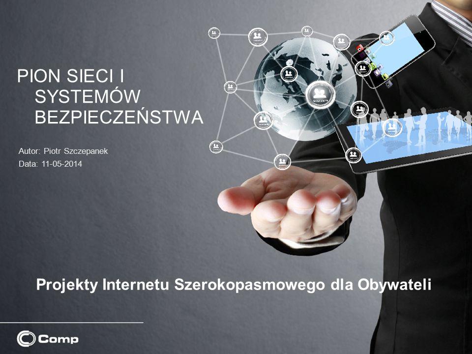 Projekty Internetu Szerokopasmowego dla Obywateli PION SIECI I SYSTEMÓW BEZPIECZEŃSTWA Autor: Piotr Szczepanek Data: 11-05-2014