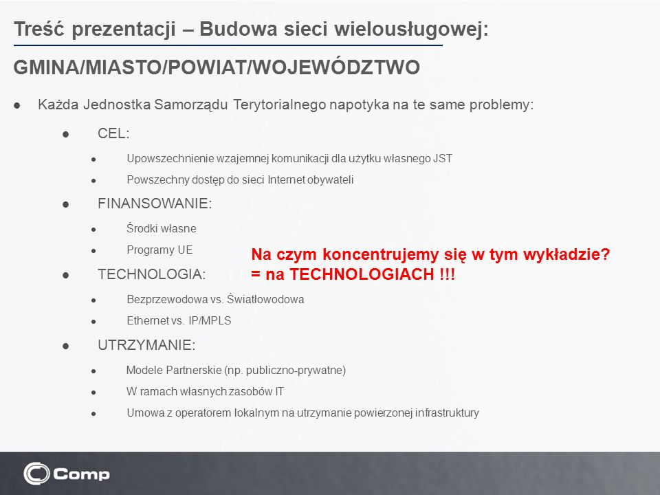 Treść prezentacji – Budowa sieci wielousługowej: GMINA/MIASTO/POWIAT/WOJEWÓDZTWO Każda Jednostka Samorządu Terytorialnego napotyka na te same problemy