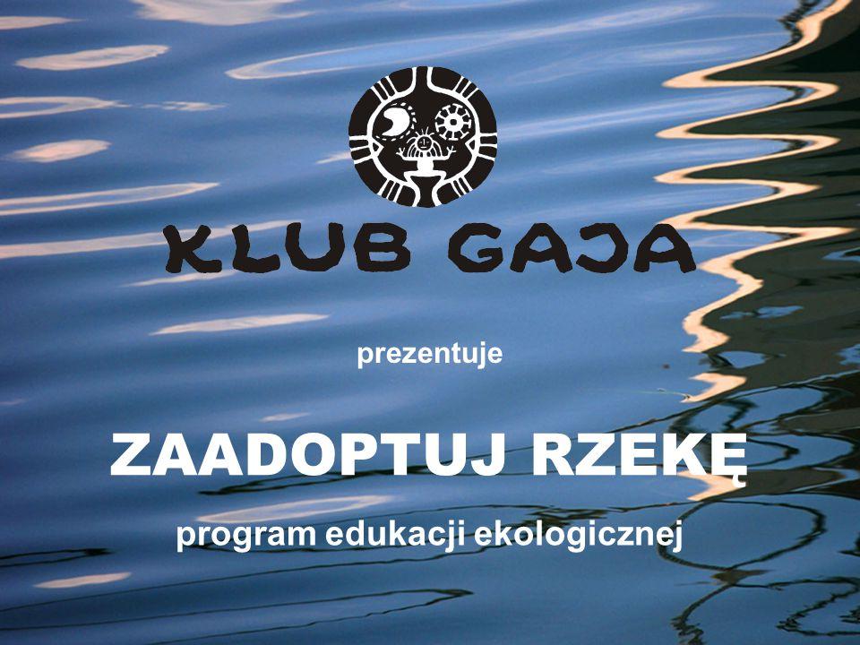 zaadoptuj rzekę Klub Gaja jest jedną z najstarszych, niezależnych pozarządowych organizacji zajmujących się ochroną środowiska naturalnego i prawami zwierząt w Polsce.