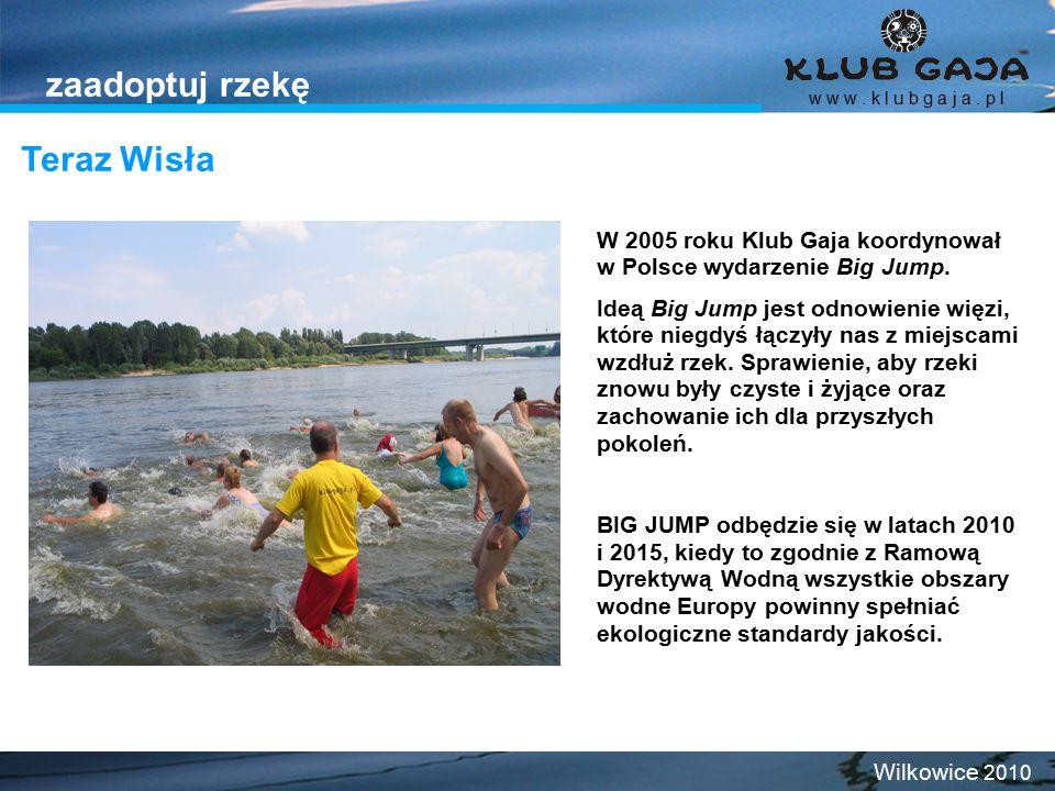 Teraz Wisła w w w. k l u b g a j a. p l Wilkowice 2010 zaadoptuj rzekę W 2005 roku Klub Gaja koordynował w Polsce wydarzenie Big Jump. Ideą Big Jump j