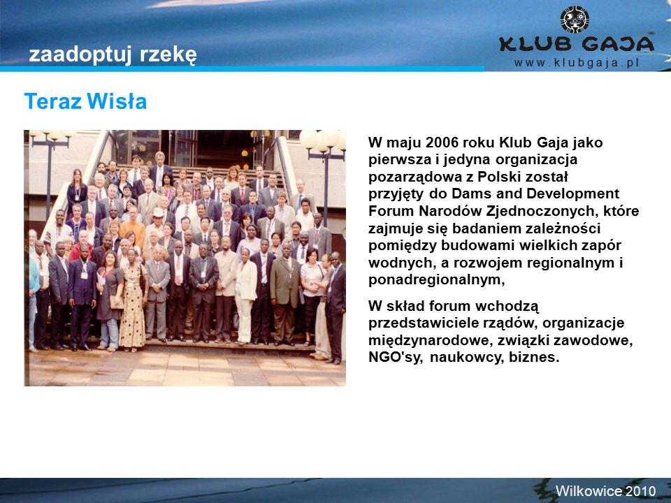 Teraz Wisła w w w. k l u b g a j a. p l Wilkowice 2010 zaadoptuj rzekę W maju 2006 roku Klub Gaja jako pierwsza i jedyna organizacja pozarządowa z Pol