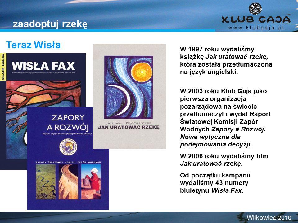Teraz Wisła w w w. k l u b g a j a. p l Wilkowice 2010 zaadoptuj rzekę W 1997 roku wydaliśmy książkę Jak uratować rzekę, która została przetłumaczona